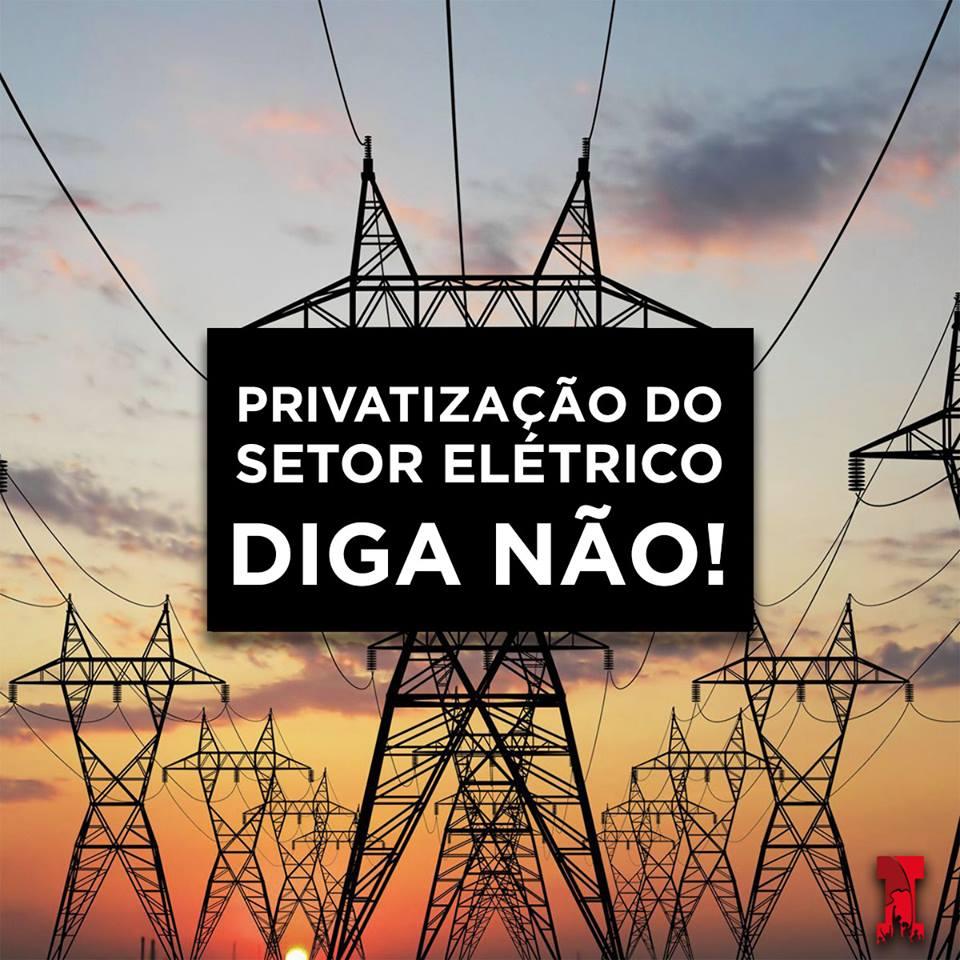 PRIVATIZAR O SETOR ELÉTRICO NÃO E NÃO