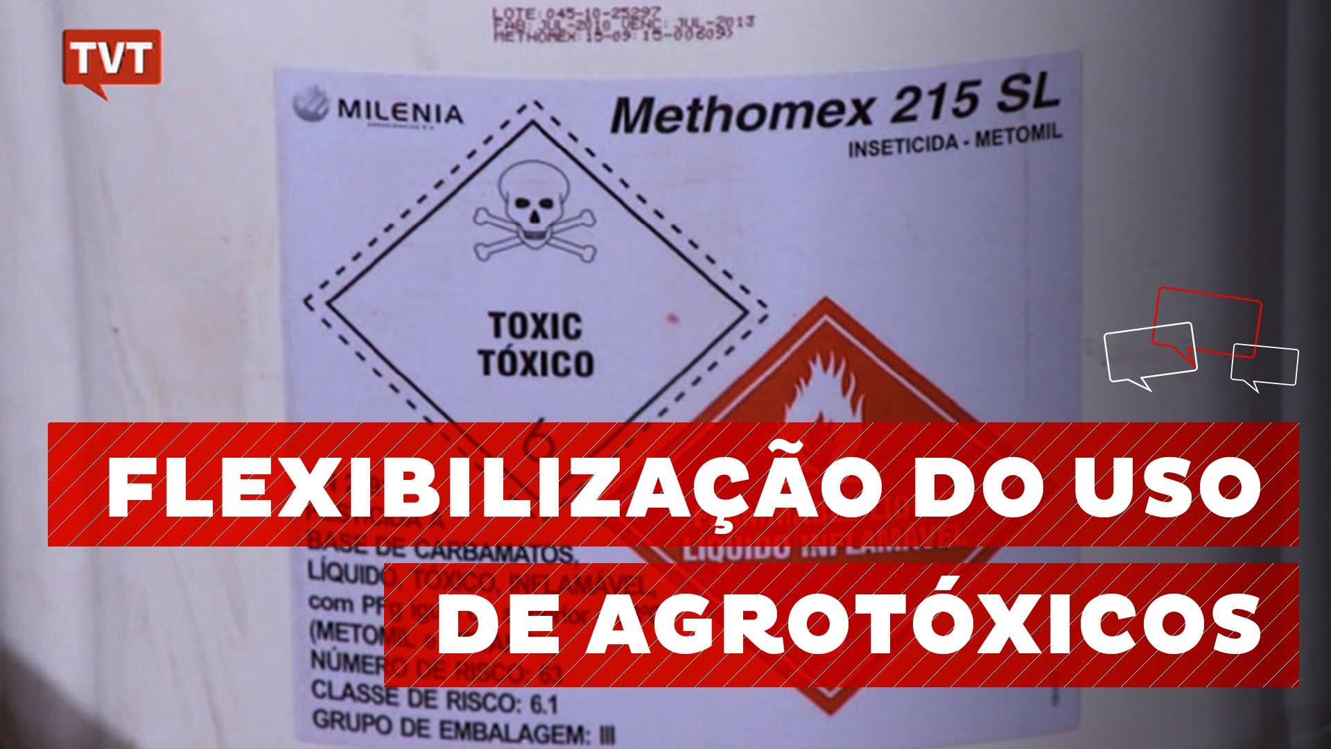 FLEXIBILIZAÇÃO DO USO DE AGROTÓXICOS